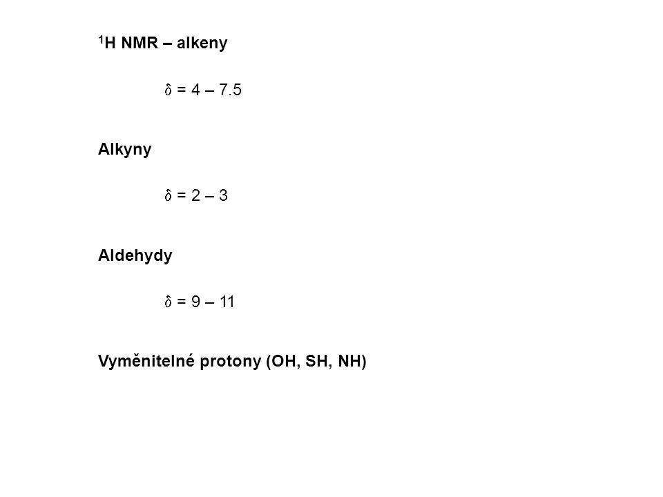 1 H NMR – alkeny  = 4 – 7.5 Alkyny  = 2 – 3 Aldehydy  = 9 – 11 Vyměnitelné protony (OH, SH, NH)