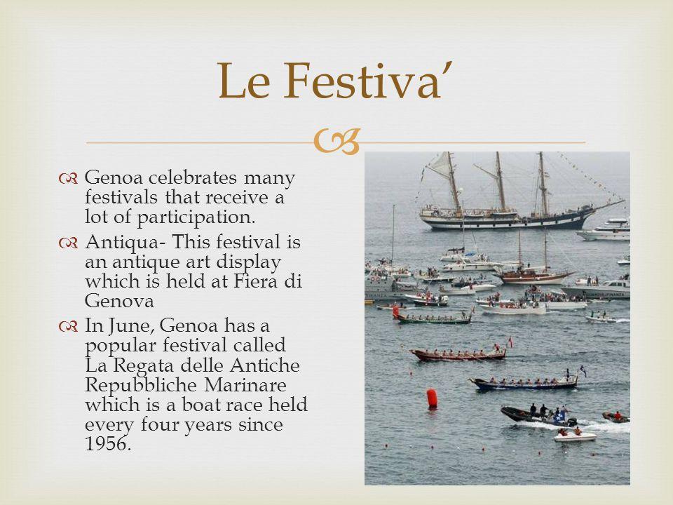  Genoa celebrates many festivals that receive a lot of participation.