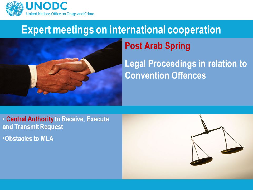 Expert meetings on international cooperation Post Arab Spring Legal Proceedings in relation to Convention Offences Central Authority to Receive, Execu