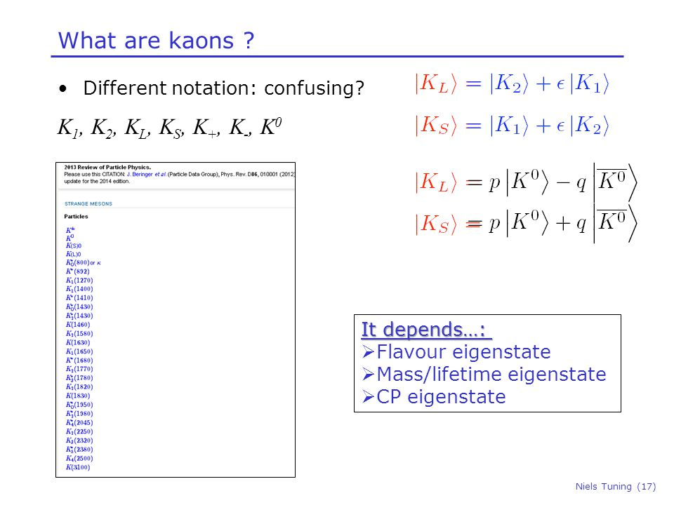 What are kaons . Niels Tuning (17) Different notation: confusing.