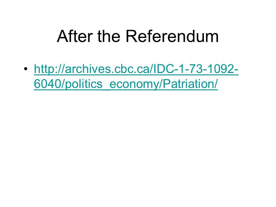 After the Referendum http://archives.cbc.ca/IDC-1-73-1092- 6040/politics_economy/Patriation/http://archives.cbc.ca/IDC-1-73-1092- 6040/politics_economy/Patriation/