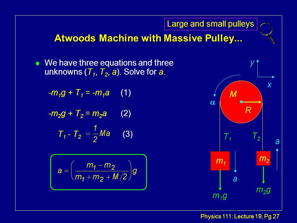 Physics 111: Lecture 19, Pg 27 Atwoods Machine with Massive Pulley...