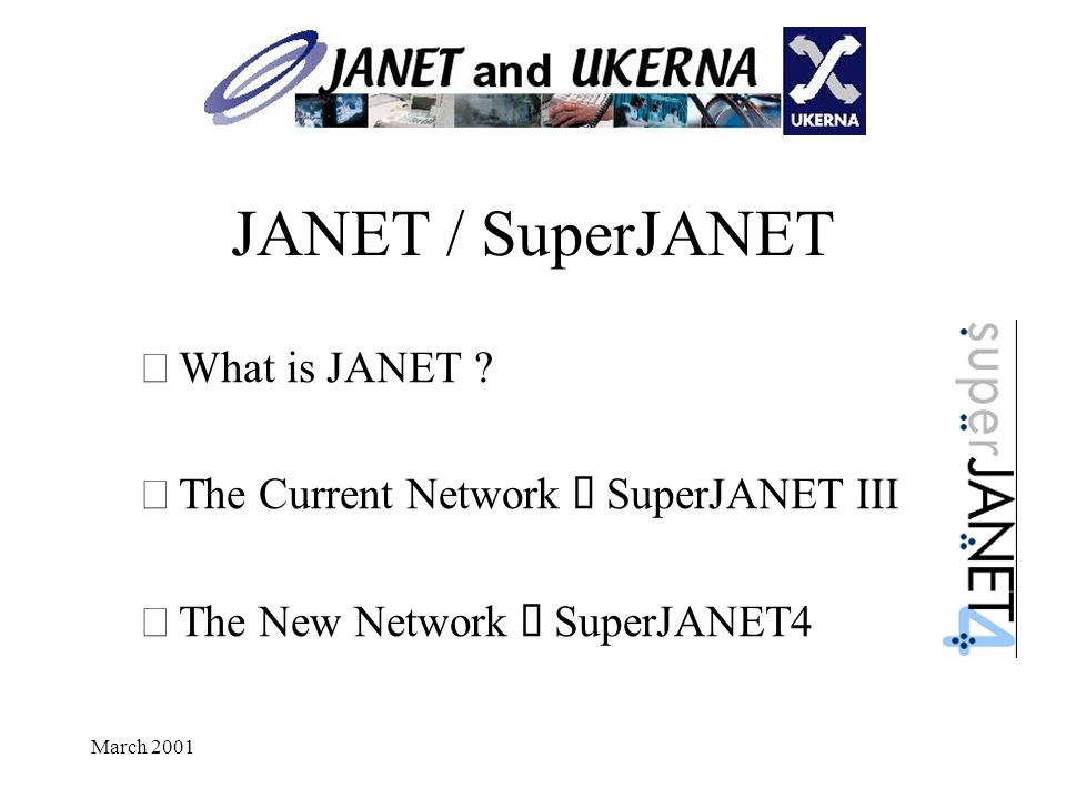 March 2001 JANET / SuperJANET • What is JANET .