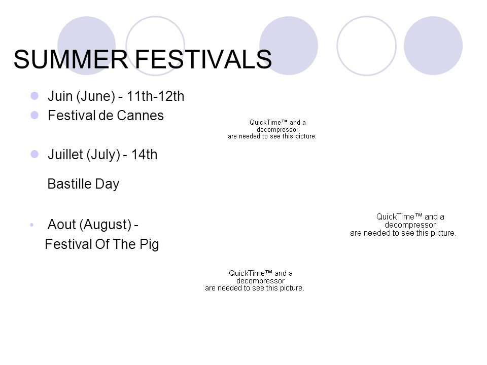 SUMMER FESTIVALS Juin (June) - 11th-12th Festival de Cannes Juillet (July) - 14th Bastille Day Aout (August) - Festival Of The Pig