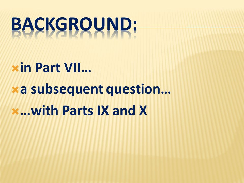  in Part VII…  a subsequent question…  …with Parts IX and X
