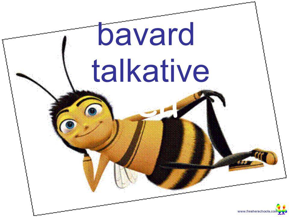 www.fresherschools.com Ben bavard talkative