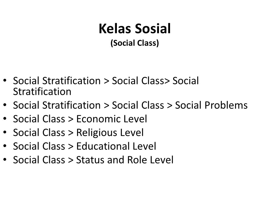 Social Stratification > Social Class> Social Stratification Social Stratification > Social Class > Social Problems Social Class > Economic Level Social Class > Religious Level Social Class > Educational Level Social Class > Status and Role Level Kelas Sosial (Social Class)