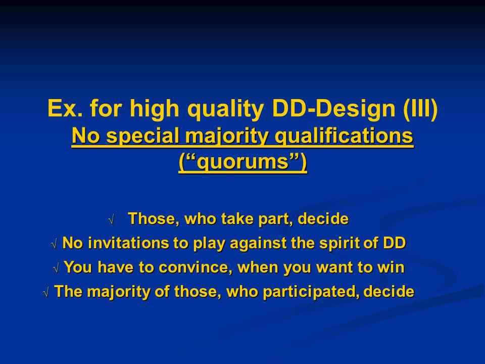 "No special majority qualifications (""quorums"") Ex. for high quality DD-Design (III) No special majority qualifications (""quorums"")  Those, who take p"