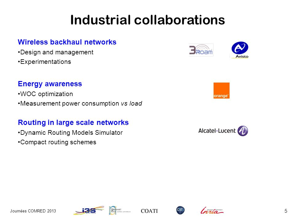 Ex: Backhaul networks Journées COMRED 2013 6 Part of the network infrastructure interconnecting access to backbone networks Technology: cables, fibres, micro-waves