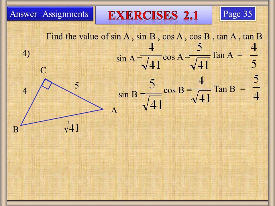 Page 35 4) 4 Find the value of sin A, sin B, cos A, cos B, tan A, tan B B A C 5 Answer Assignments sin A = sin B = cos A = cos B = Tan A = Tan B =