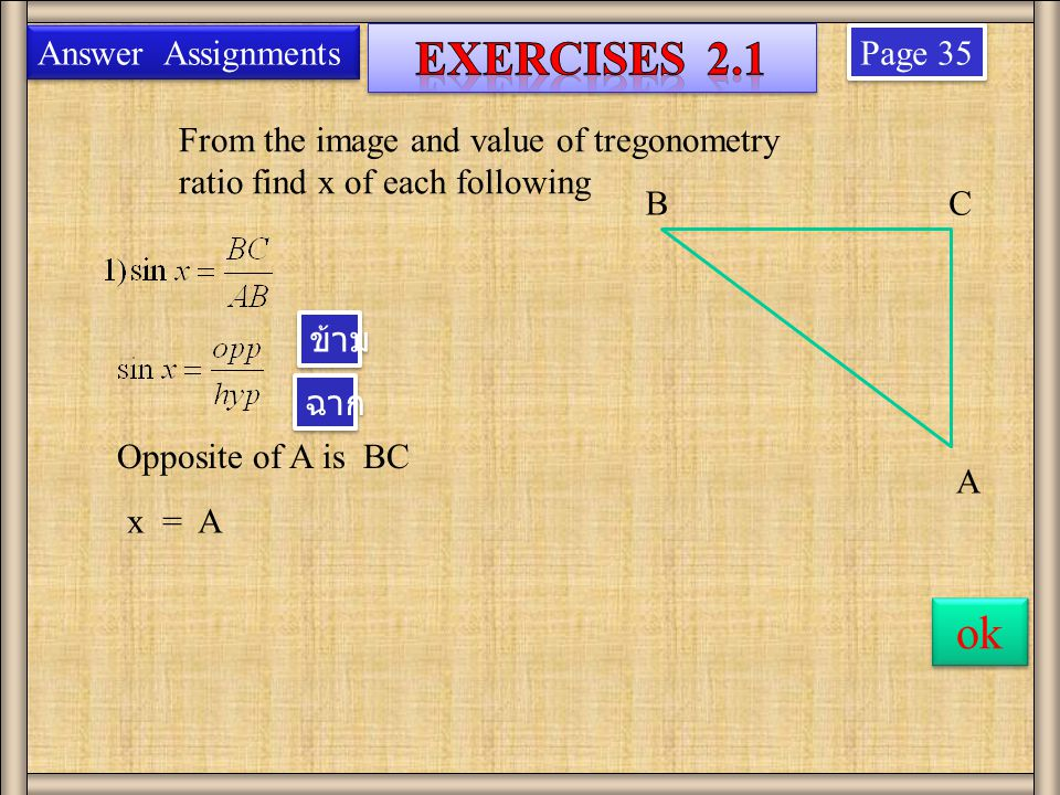 Page 35 From the image and value of tregonometry ratio find x of each following Answer Assignments B A C Opposite of A is BC x = A ok ข้าม ฉาก