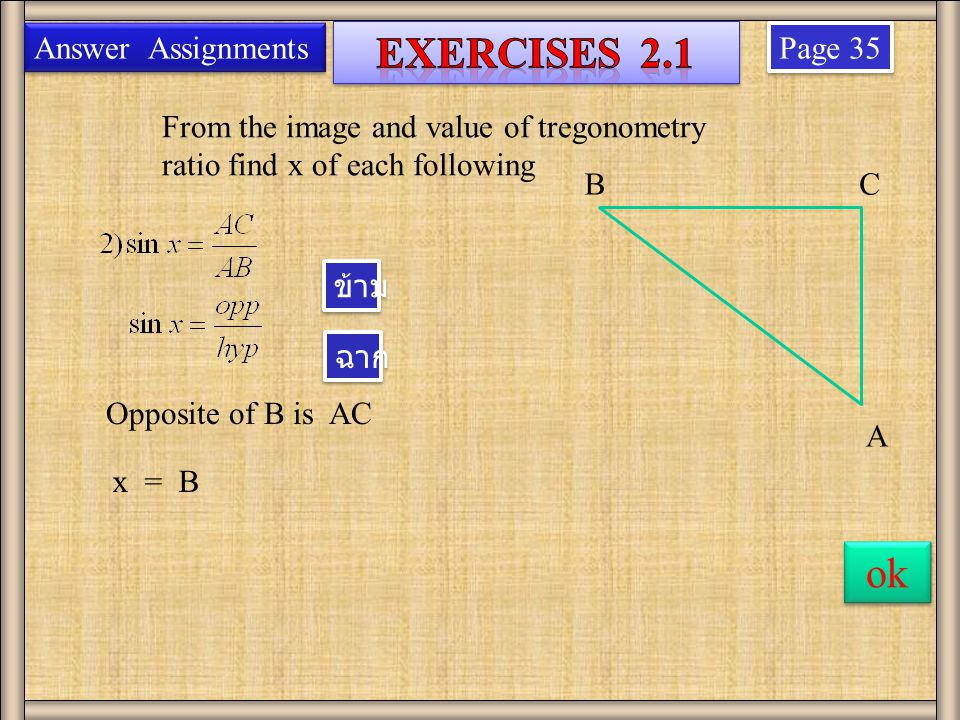 Page 35 From the image and value of tregonometry ratio find x of each following Answer Assignments B A C Opposite of B is AC x = B ok ข้าม ฉาก