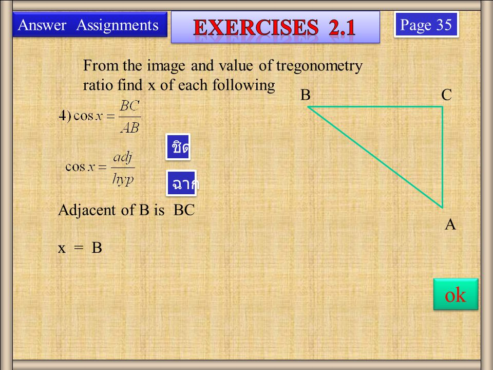 Page 35 From the image and value of tregonometry ratio find x of each following Answer Assignments B A C Adjacent of B is BC x = B ok ชิด ฉาก