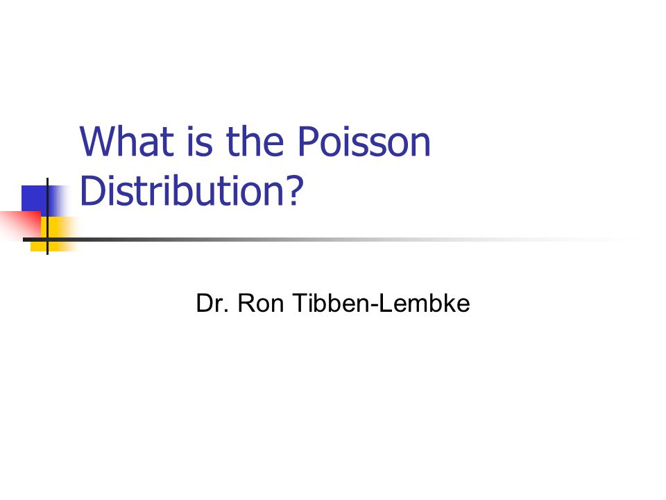 What is the Poisson Distribution Dr. Ron Tibben-Lembke