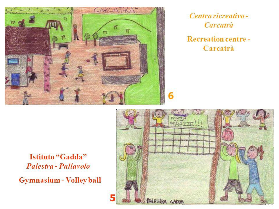 "Istituto ""Gadda"" Palestra - Pallavolo Gymnasium - Volley ball Centro ricreativo - Carcatrà Recreation centre - Carcatrà 5 6"