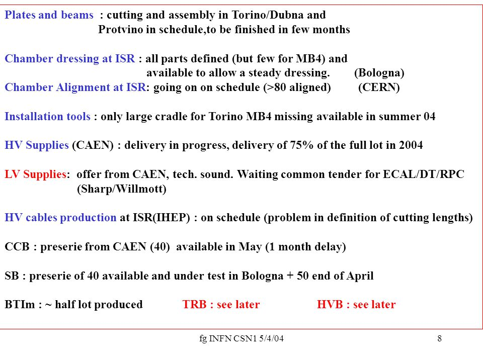 fg INFN CSN1 5/4/049 Minicrates: on the critical path There is a delay of a couple of months :MC assembly moved from March to May.