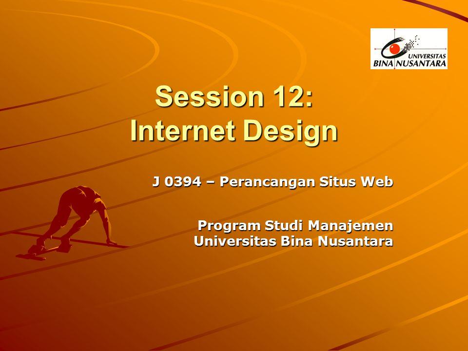 Session 12: Internet Design J 0394 – Perancangan Situs Web Program Studi Manajemen Program Studi Manajemen Universitas Bina Nusantara
