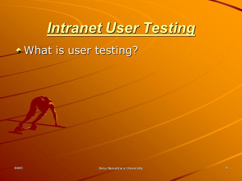 BWD Bina Nusantara University 4 Intranet User Testing What is user testing