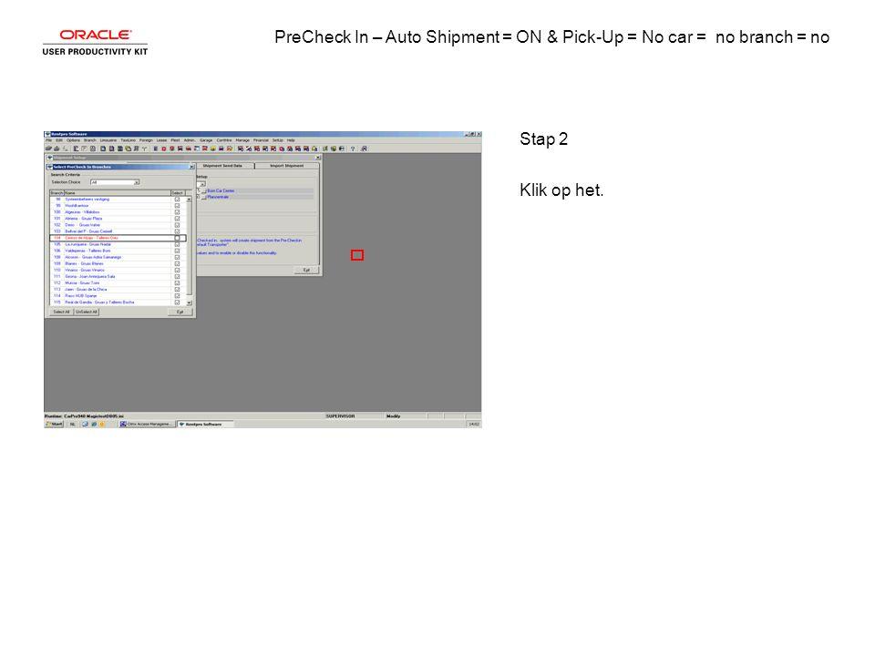 PreCheck In – Auto Shipment = ON & Pick-Up = No car = no branch = no Stap 3 Druk op [Enter].