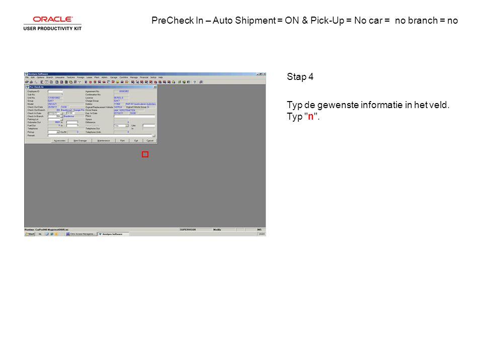 PreCheck In – Auto Shipment = ON & Pick-Up = No car = no branch = no Stap 5 Laat de muisknop los.