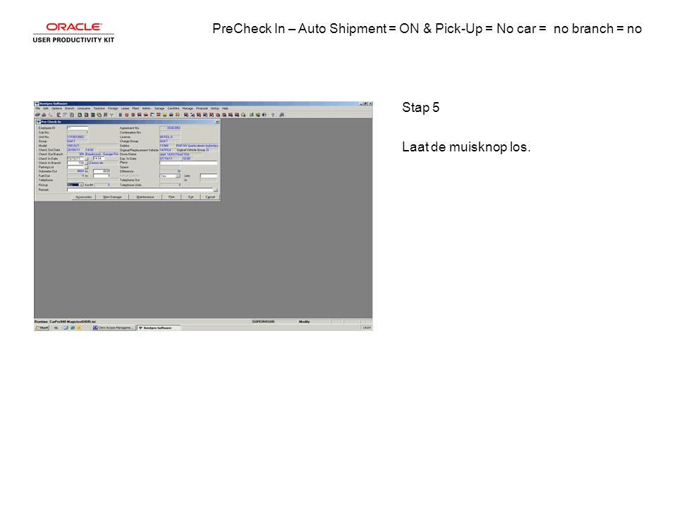PreCheck In – Auto Shipment = ON & Pick-Up = No car = no branch = no Stap 6 Laat de muisknop los.