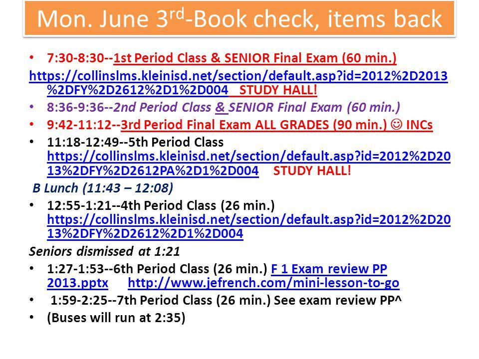Mon. June 3 rd -Book check, items back 7:30-8:30--1st Period Class & SENIOR Final Exam (60 min.) https://collinslms.kleinisd.net/section/default.asp?i