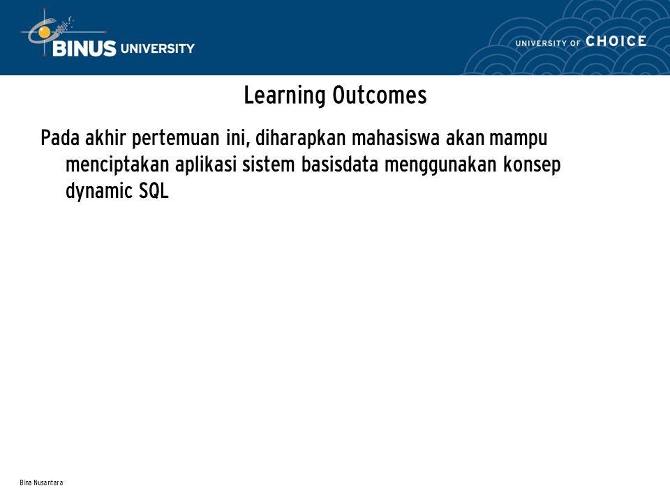 Bina Nusantara Learning Outcomes Pada akhir pertemuan ini, diharapkan mahasiswa akan mampu menciptakan aplikasi sistem basisdata menggunakan konsep dynamic SQL
