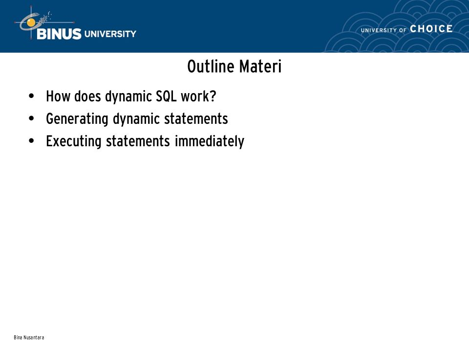 Bina Nusantara Outline Materi How does dynamic SQL work.