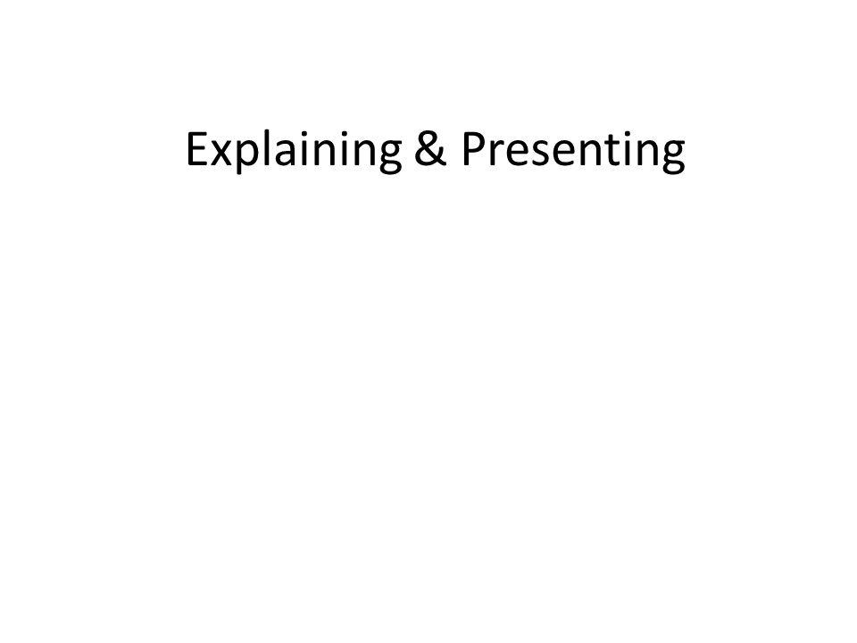 Explaining & Presenting