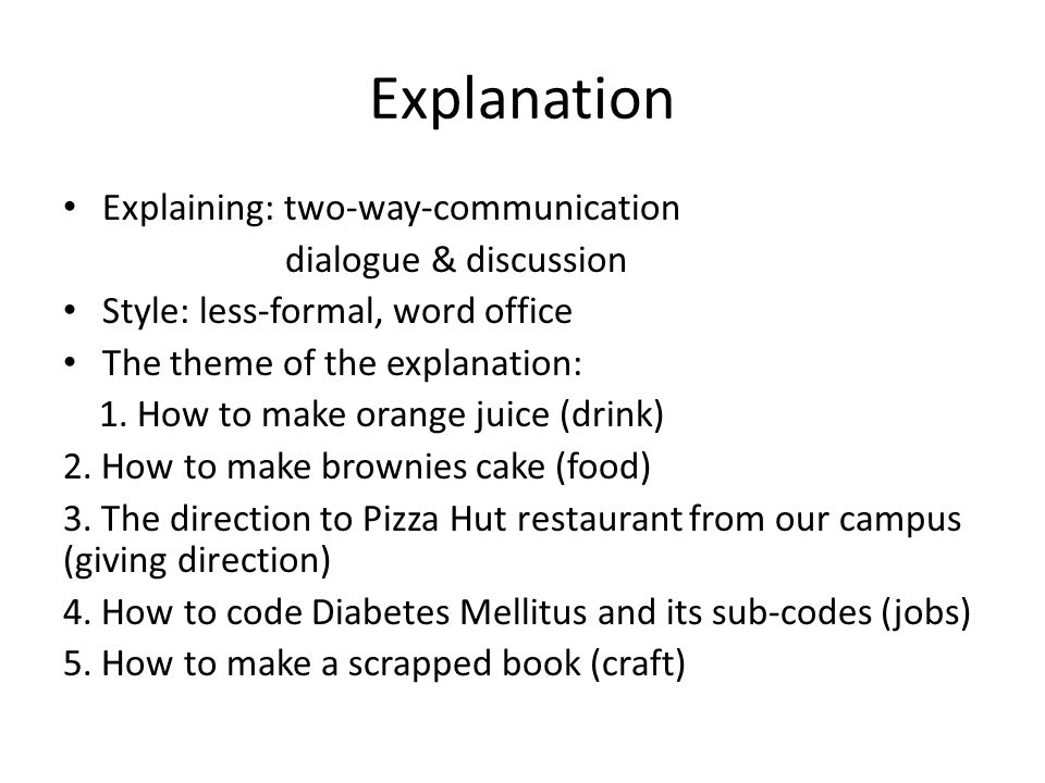 Explanation Explaining: two-way-communication dialogue & discussion Style: less-formal, word office The theme of the explanation: 1.