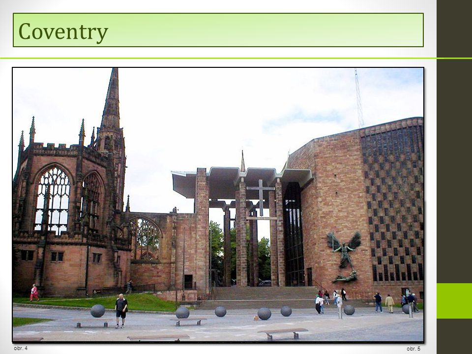  a city famous for a car industry (Jaguar cars)  a striking modern cathedral  replaced the older cathedral destroyed in 1940 by Germans (used to be one of the oldest in the world – founded in 1096) Coventry obr.