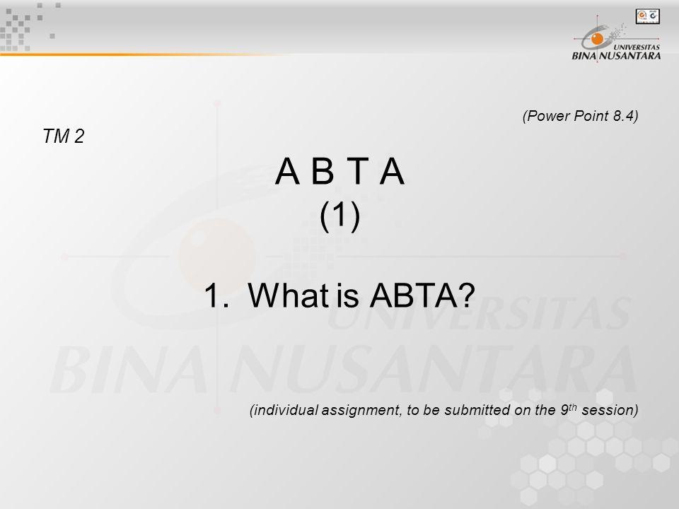 (Power Point 8.4) TM 2 A B T A (1) 1.What is ABTA.