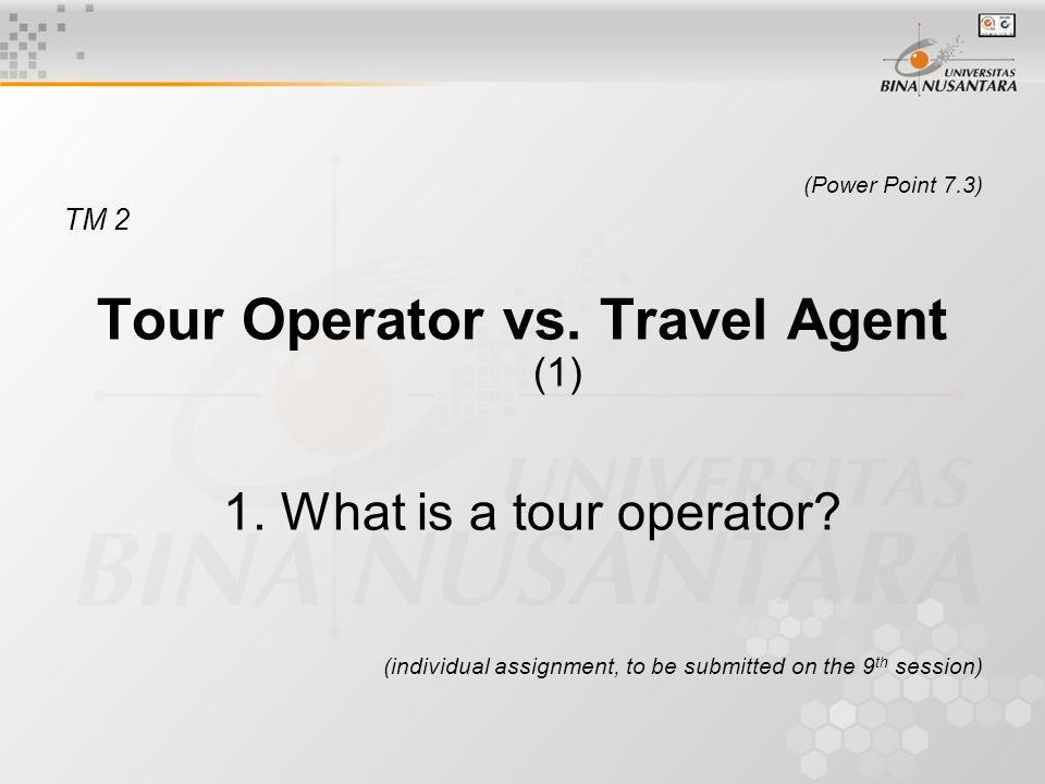(Power Point 7.3) TM 2 Tour Operator vs. Travel Agent (1) 1.