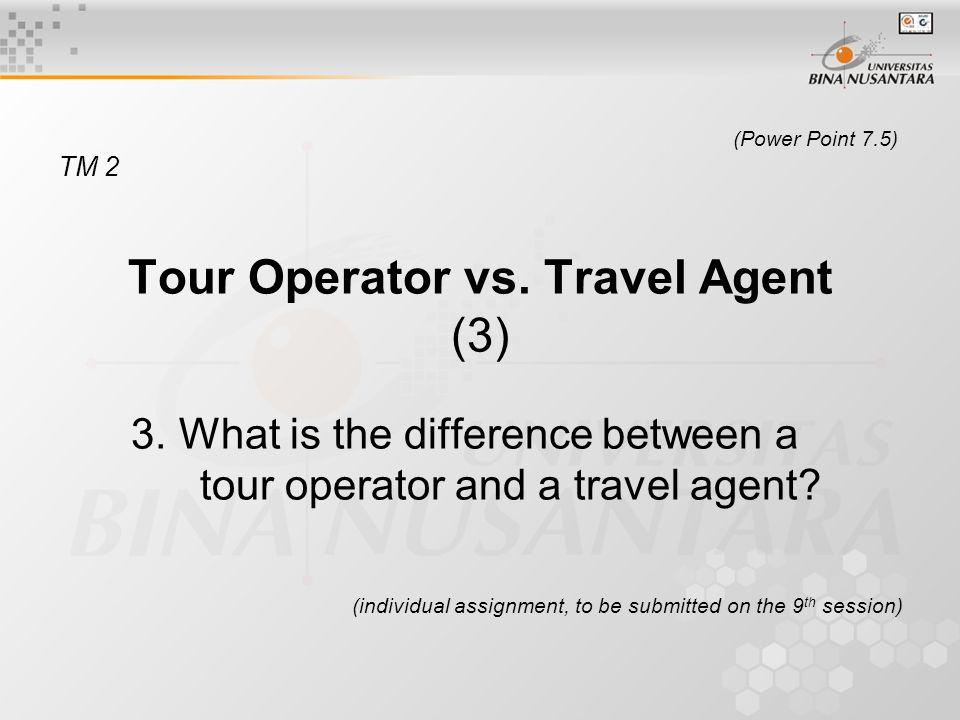 (Power Point 7.5) TM 2 Tour Operator vs. Travel Agent (3) 3.