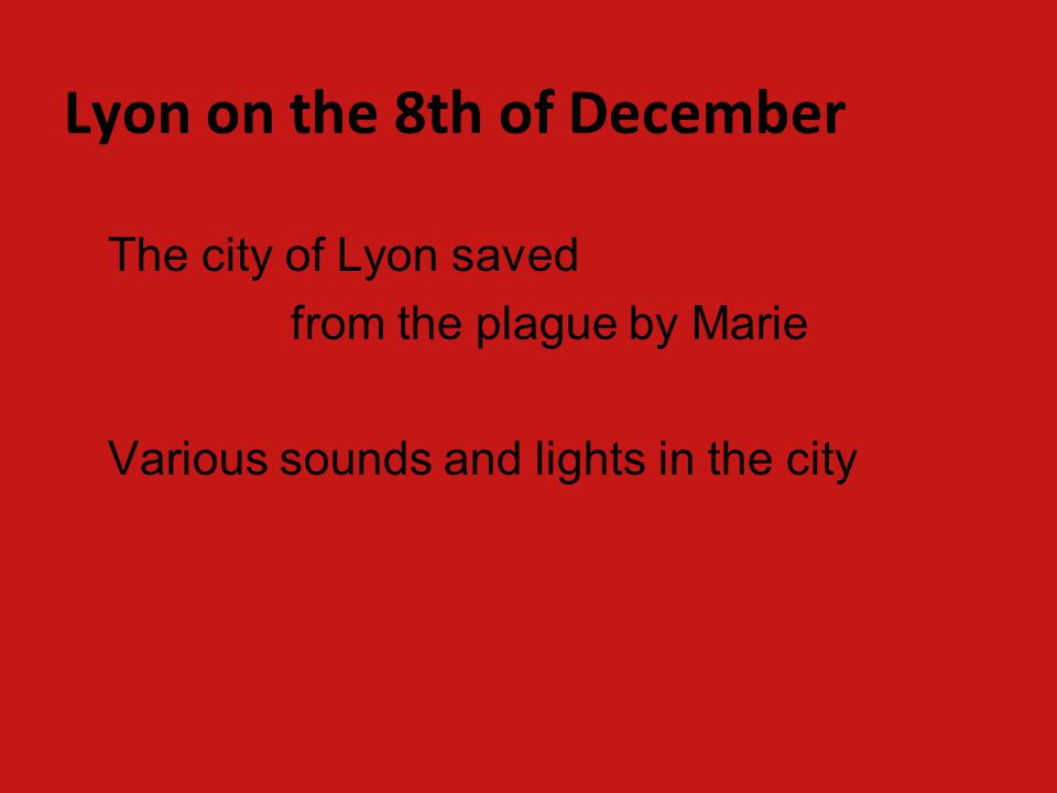 Lyon on the 8th of December The city of Lyon saved from the plague by Marie Various sounds and lights in the city