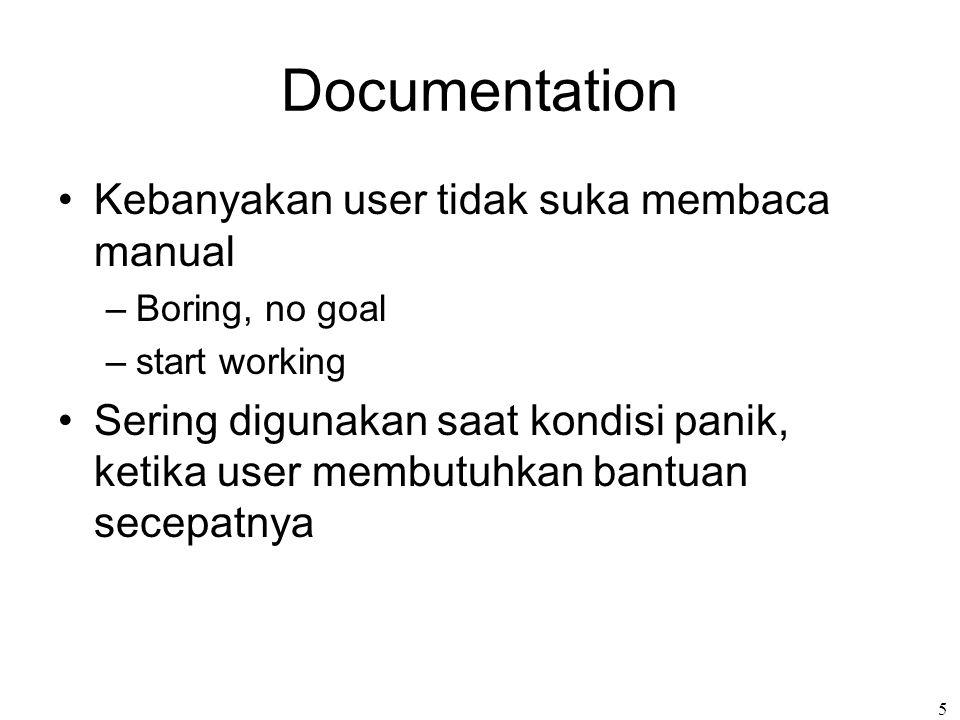 5 Documentation Kebanyakan user tidak suka membaca manual –Boring, no goal –start working Sering digunakan saat kondisi panik, ketika user membutuhkan bantuan secepatnya