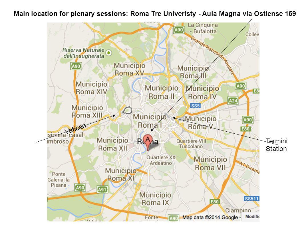 Main location for plenary sessions: Roma Tre Univeristy - Aula Magna via Ostiense 159 Vatican Termini Station
