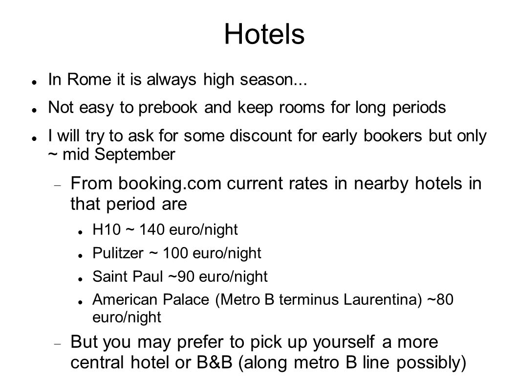 Hotels In Rome it is always high season... Not easy to prebook and keep rooms for long periods I will try to ask for some discount for early bookers b