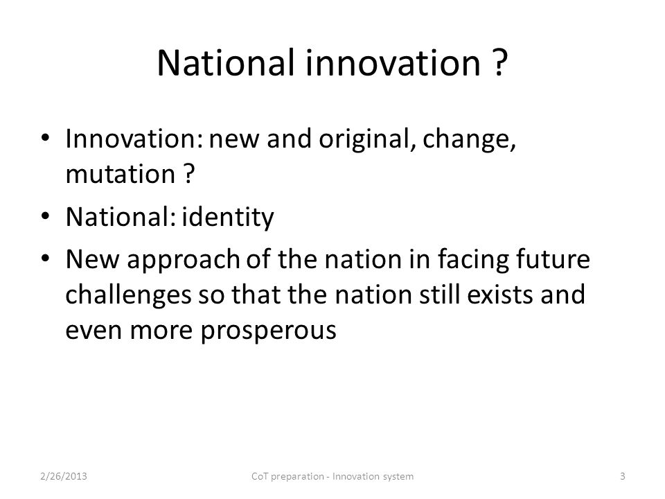 Nation modality Human ecology Social ecology spread out in 13,000 islands Natural ecology along the equator Opportunities to develop within a unique triple ecology so that national innovation will appear and supported by creativity in science and technology 2/26/2013CoT preparation - Innovation system4