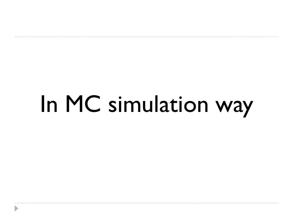 In MC simulation way
