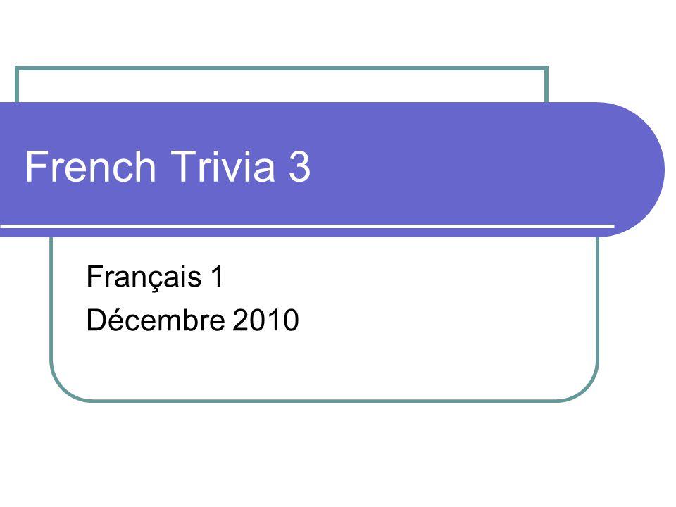 French Trivia 3 Français 1 Décembre 2010