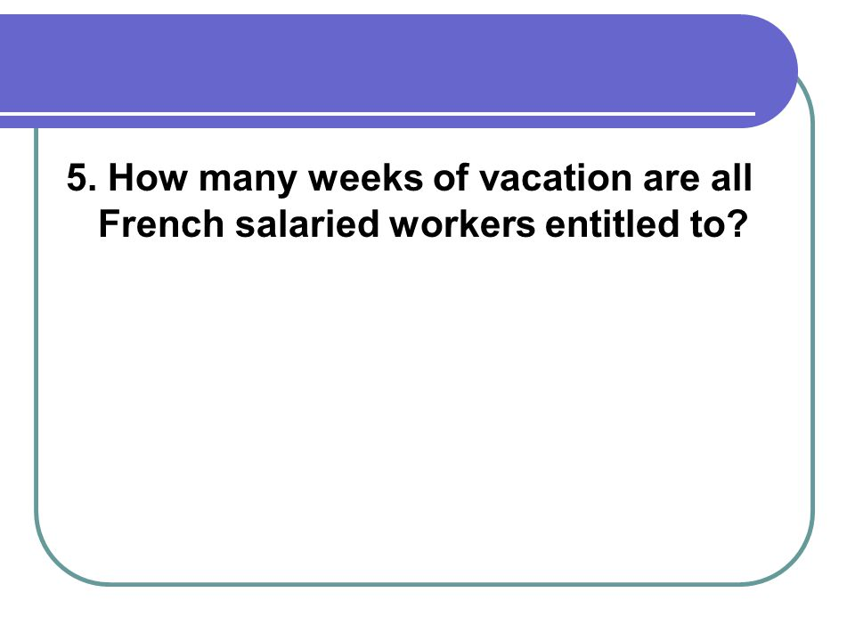5. How many weeks of vacation are all French salaried workers entitled to