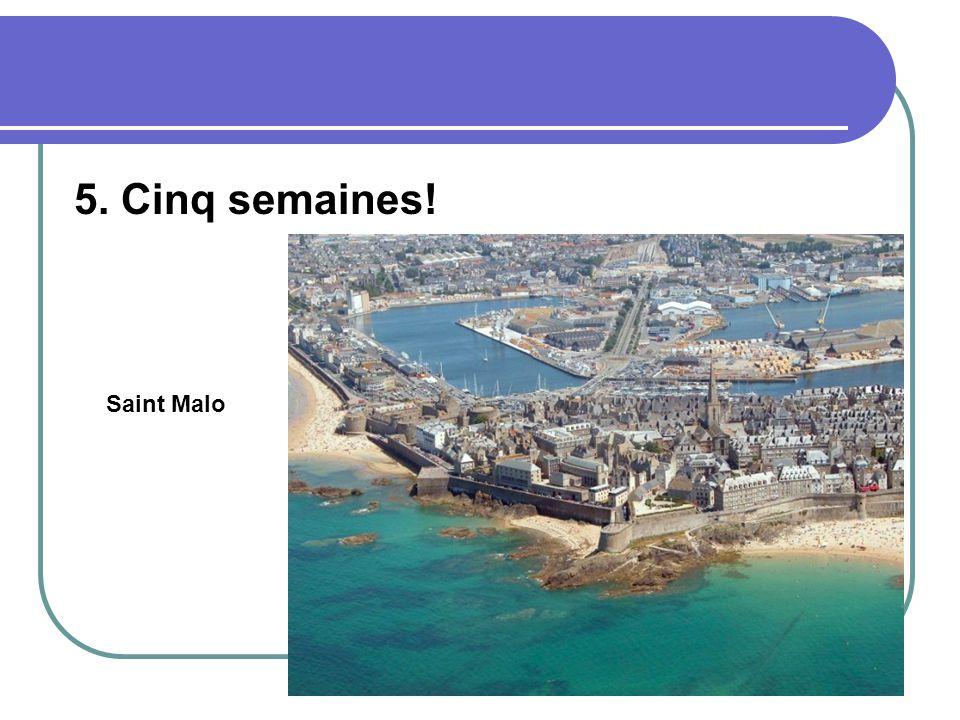 5. Cinq semaines! Saint Malo