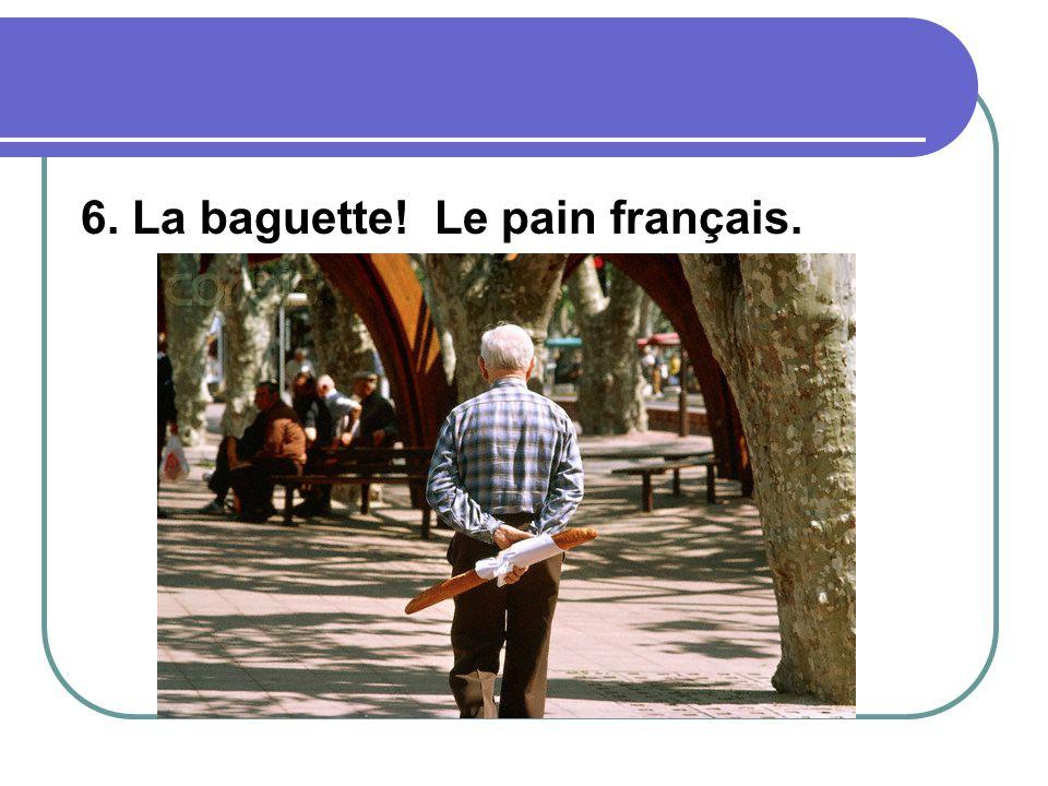 6. La baguette! Le pain français.