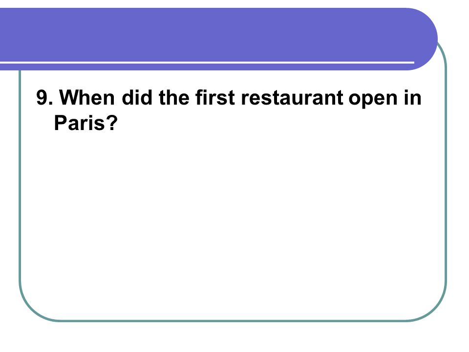 9. When did the first restaurant open in Paris