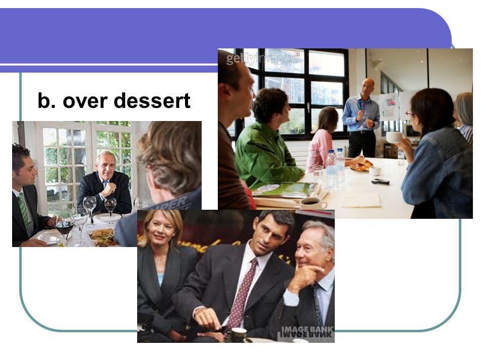 b. over dessert