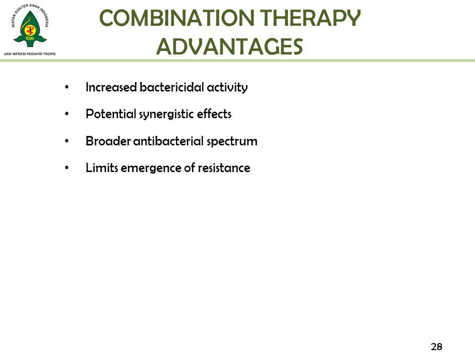 COMBINATION THERAPY ADVANTAGES Increased bactericidal activity Potential synergistic effects Broader antibacterial spectrum Limits emergence of resist