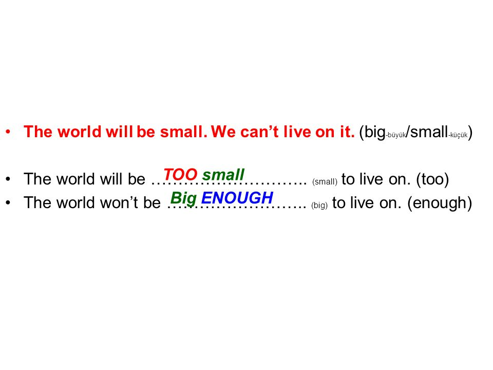 The world will be small. We can't live on it.
