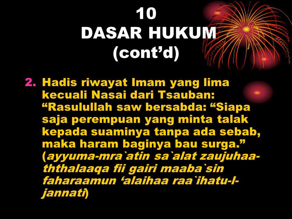 "10 DASAR HUKUM (cont'd) 2.Hadis riwayat Imam yang lima kecuali Nasai dari Tsauban: ""Rasulullah saw bersabda: ""Siapa saja perempuan yang minta talak ke"