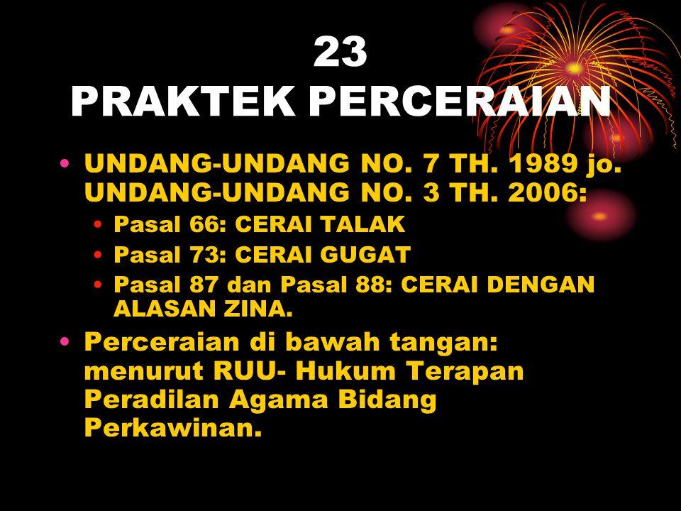 23 PRAKTEK PERCERAIAN UNDANG-UNDANG NO. 7 TH. 1989 jo. UNDANG-UNDANG NO. 3 TH. 2006: Pasal 66: CERAI TALAK Pasal 73: CERAI GUGAT Pasal 87 dan Pasal 88